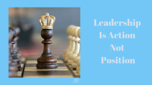 Leadership Is Action And Not Position