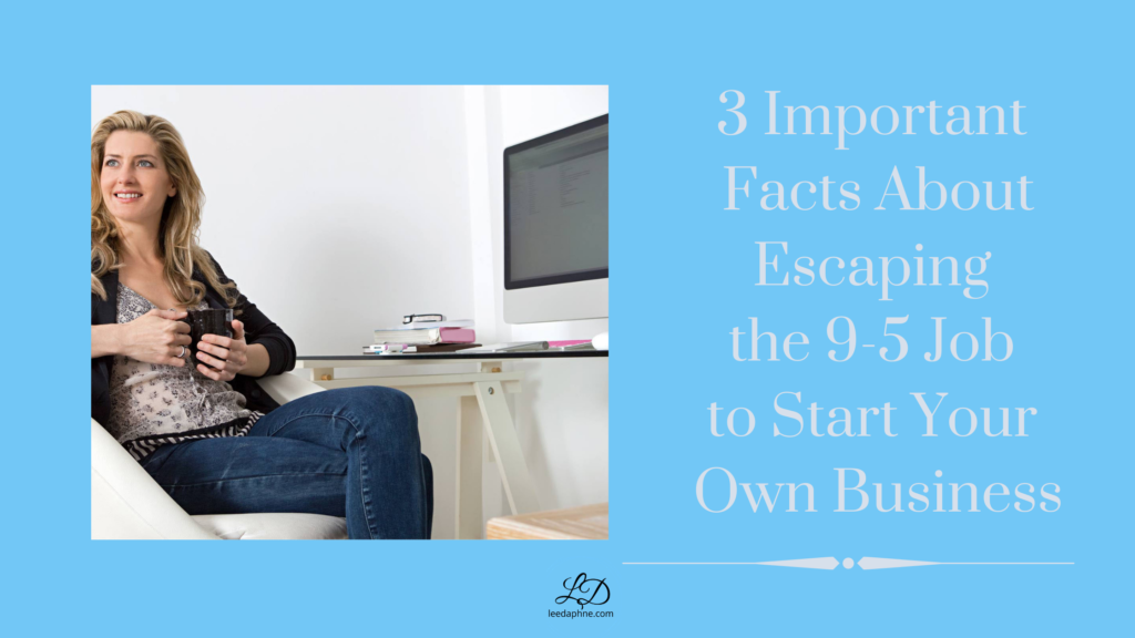 3 Important facts about escaping the 9-5 job to start your own business