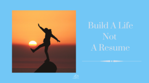 Build A Life, Not A Resume