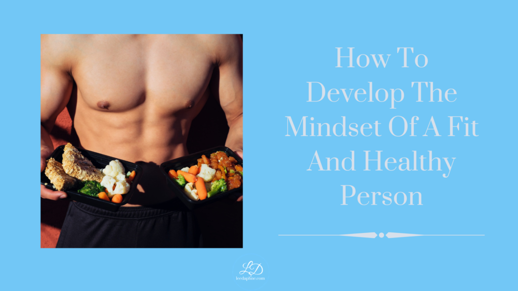 How To Develop The Mindset Of A Fit And Healthy Person