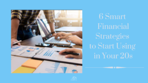 6 Smart Financial Strategies to Start Using in Your 20s