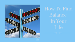 How To Find Balance In Your Life