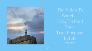 The Video To Watch -How To Find Your True Purpose n Life