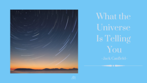 What The Universe Is Telling You