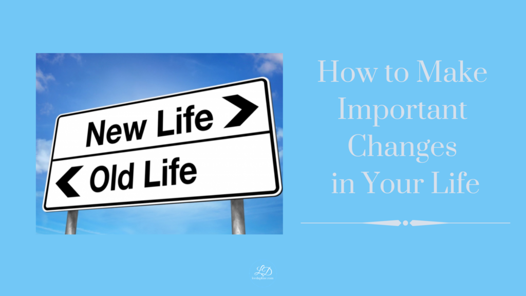 How to Make Important Changes in Your Life