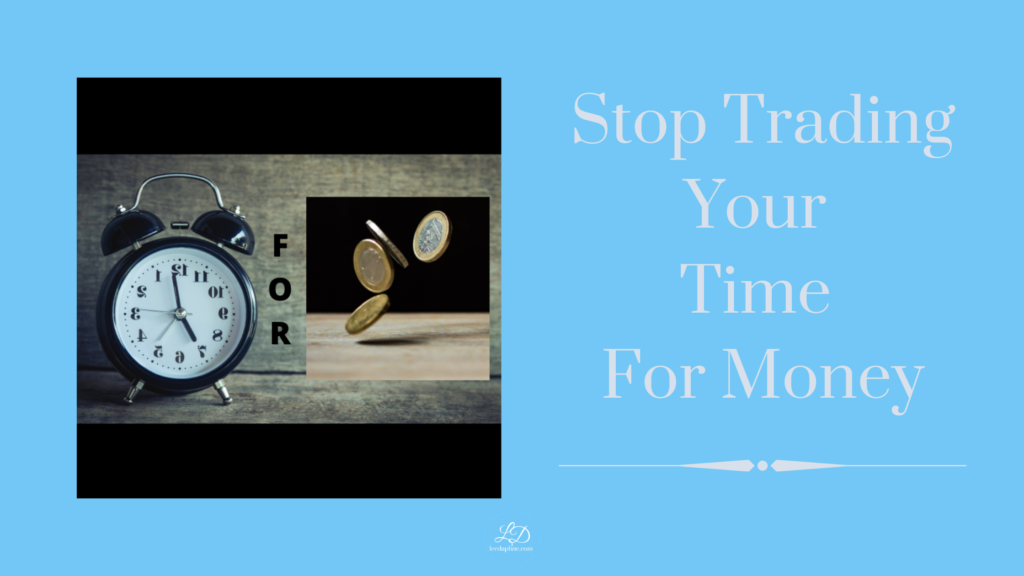 Stop Trading Your Time For Money