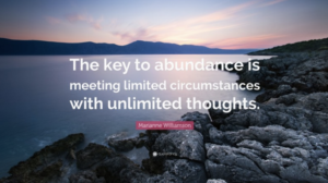 The Key To Abundance Is To Meet Limited Circumstances With Unlimited Thoughts