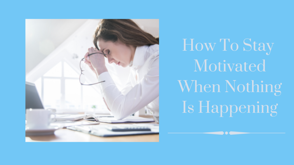 How to Stay Motivated When Nothing is Happening